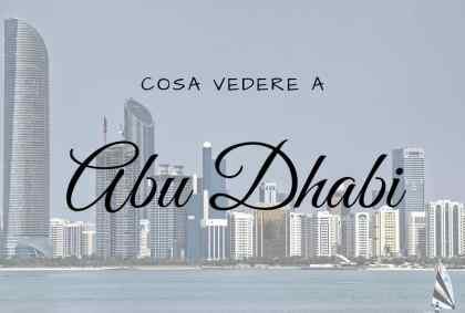 Cosa vedere ad Abu Dhabi: 5 luoghi da non perdere