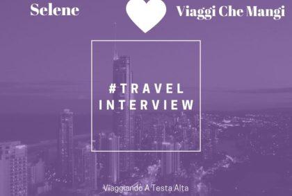 Travel Interview Selene – Viaggi Che Mangi