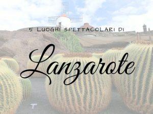 5 luoghi spettacolari di Lanzarote