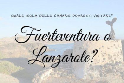 Fuerteventura o Lanzarote: quale isola delle Canarie dovresti visitare?