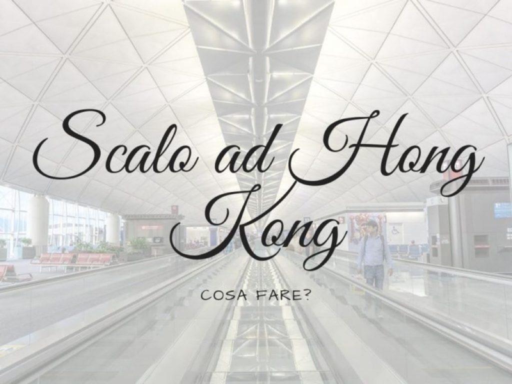 Scalo ad Hong Kong cosa fare