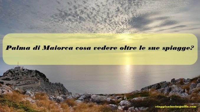 Palma di Maiorca cosa vedere