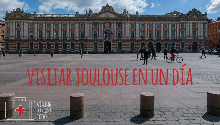 Qué visitar en Toulouse en un día