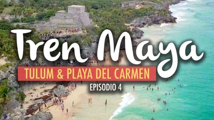 El Tren Maya, Tulum y Playa del Carmen