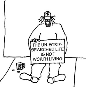 Homeless guy with sign: The un-strip-searched life is not worth living.