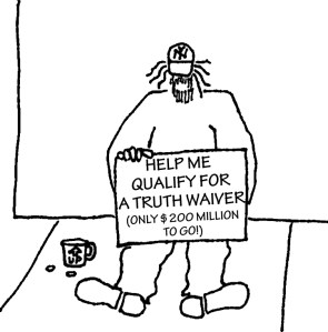 """Homeless guy with sign: """"Help me qualify for a truth waiver (only $200 million to go)"""""""