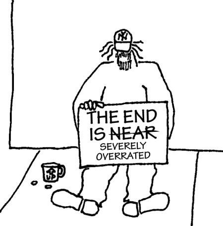 "Homeless guy with sign: ""The End is Near [crossed out] severely overrated."""
