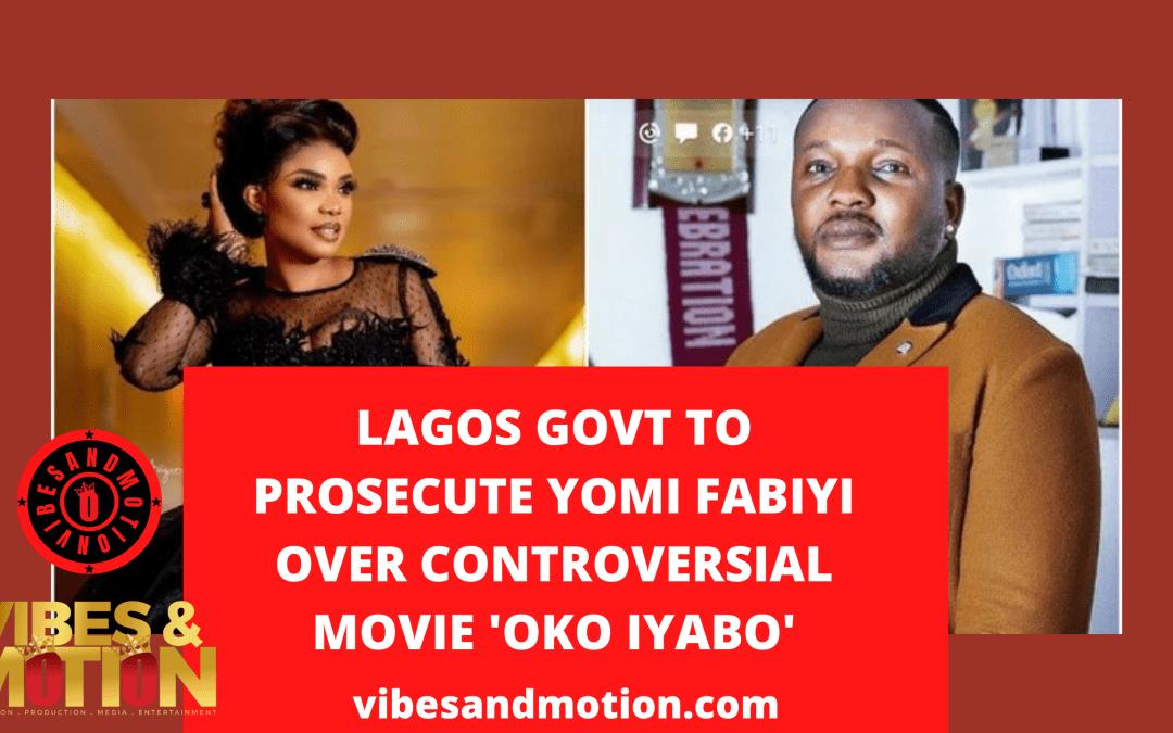 Lagos govt to prosecute Yomi Fabiyi over controversial movie 'Oko Iyabo'