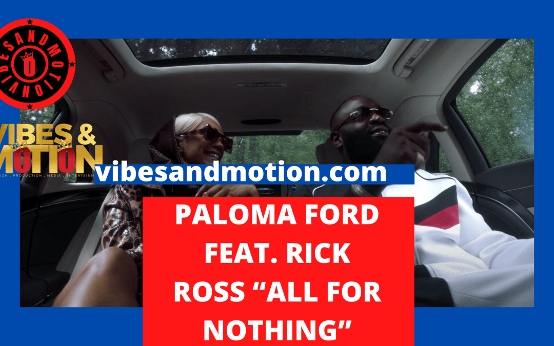 """NEW MUSIC: PALOMA FORD FEAT. 2 """"ALL FOR NOTHING"""""""
