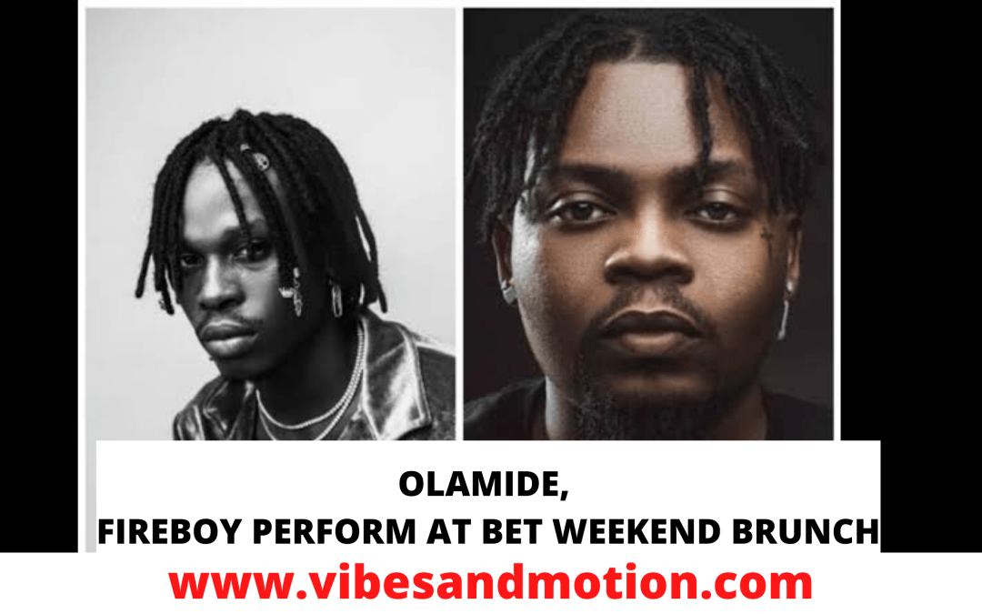 Olamide, Fireboy perform at BET Weekend Brunch