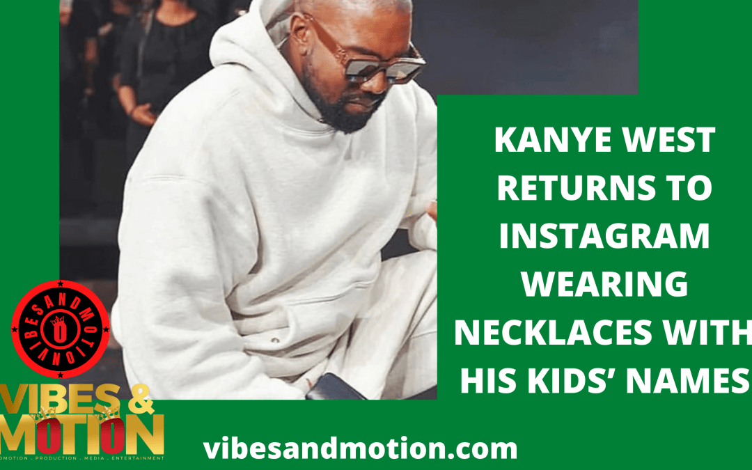 Kanye West returns to Instagram wearing necklaces with his kids' names