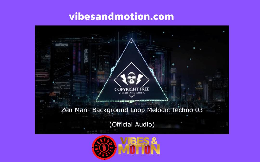Music: Zen Man – Background Loop Melodic Techno