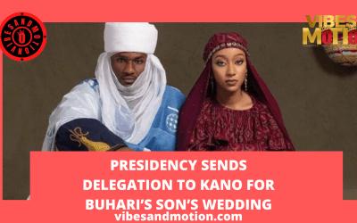 Presidency sends delegation to Kano for Buhari's son's WEDDING