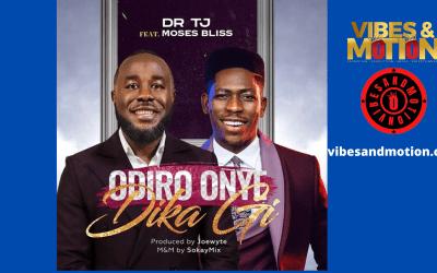 MUSIC: Dr. TJ FT. MOSES BLISS  – Odiro Onye Di Ka Gi
