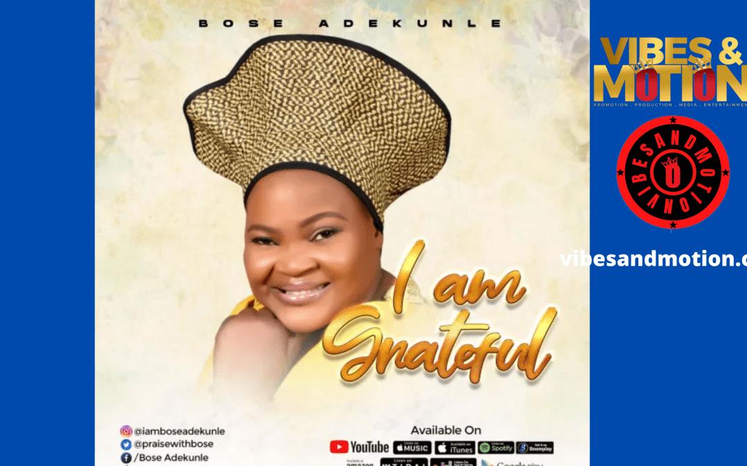 Music: Bose Adekunle – I Am Grateful