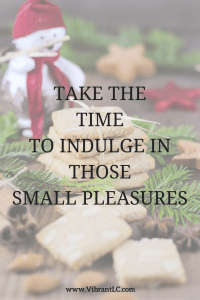Take the time to indulge in those small pleasures