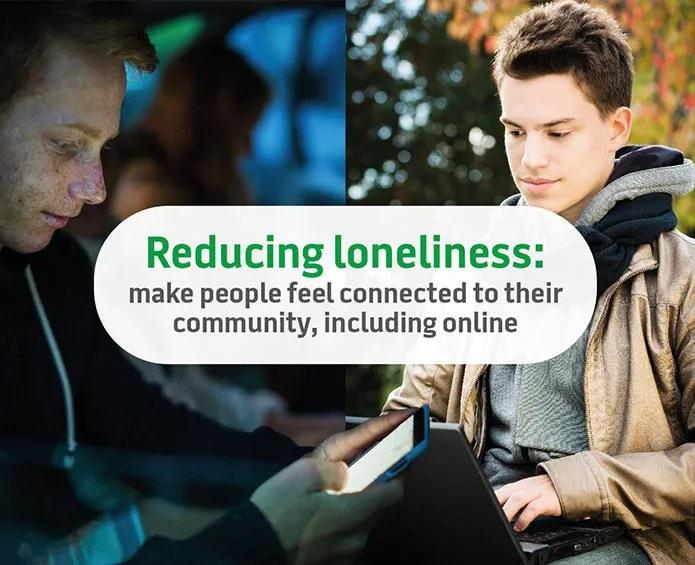 Reducing loneliness: make people feel connected to their community, including online