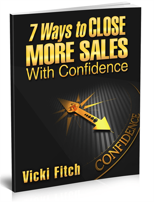 7 Ways to Close More Sales with Confidence by Vicki Fitch
