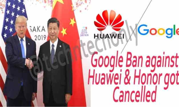Google Ban against Huawei revoked by DONALD J. TRUMP: Huawei & Honor continue updates with Google