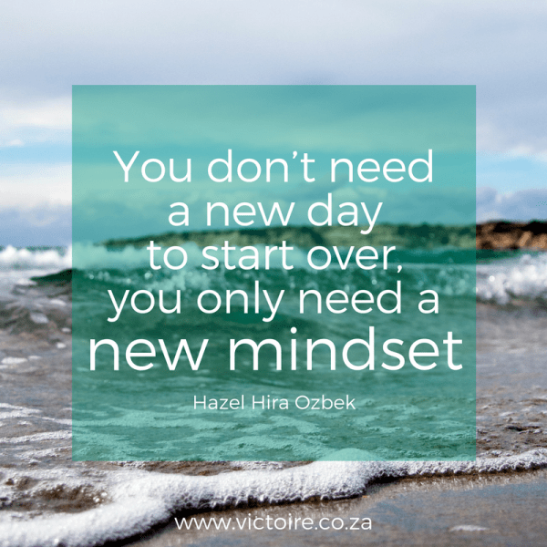 You don't need a new day to start over, you only need a new mindset