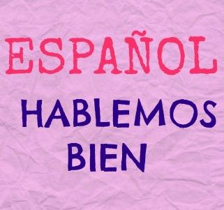 HABLEMOS BIEN. Español coloquial-español vulgar. Errores que no debemos cometer porque, de verdad, suenan tan tan mal... ¡Venga, un esfuerzo!