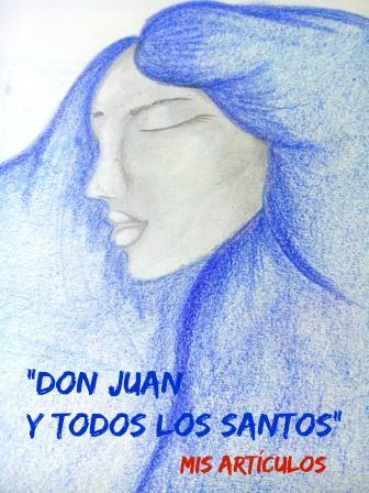 DON JUAN Y TODOS LOS SANTOS. Un comentario sobre la figura de don Juan y su importancia en la literatura española y universal.