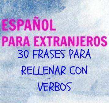 30 FRASES PARA RELLENAR CON VERBOS es un ejercicio para repasar todas las formas verbales y sus usos. Indicativo y subjuntivo. Oraciones subordinadas de varios tipos.