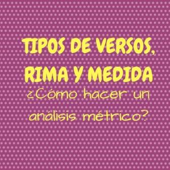 """""""TIPOS DE VERSOS, RIMA Y MEDIDA. ¿Cómo hacer un análisis métrico?"""". Cuando nos enfrentamos a un texto en verso para hacer un comentario, tenemos que empezar haciendo un análisis métrico"""