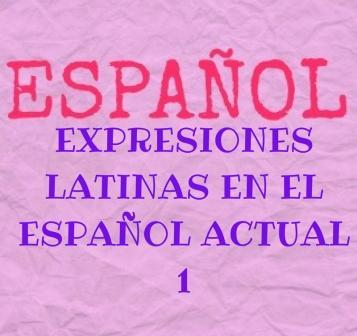 EXPRESIONES LATINAS EN EL ESPAÑOL ACTUAL, 1 te ofrece una lista de locuciones latinas (con ejemplos) de uso actual que debes conocer.