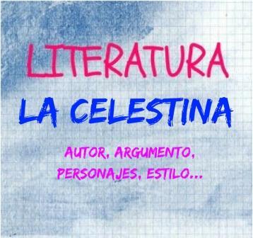 LA CELESTINA. Autor, argumento, personajes, estilo... En el siglo XV aparece esta obra que es una de la imprescindibles de la literatura española.