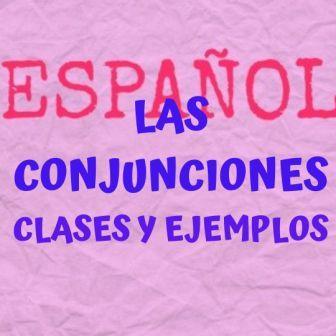 Conjunciones; clases y ejemplos