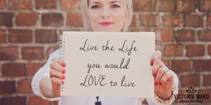 Live the life You'd Love to Live