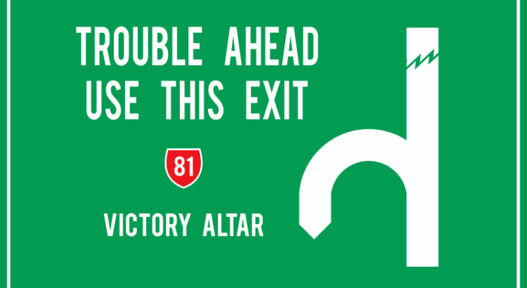 use this exit victory altar as trouble ahead