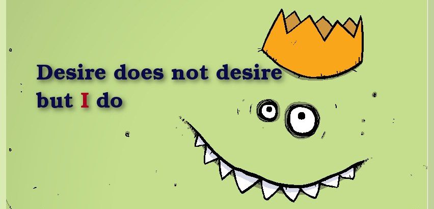 desire does not desire but i do