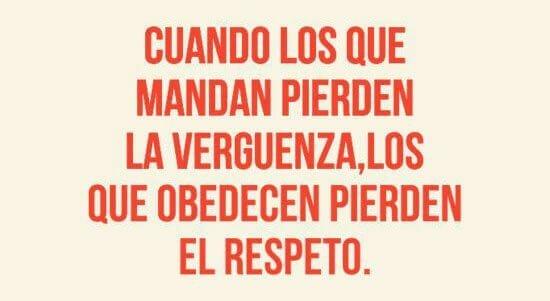 Cartel: Cuando los que mandan pierden la vergüenza, los que obedecen pierden el respeto.