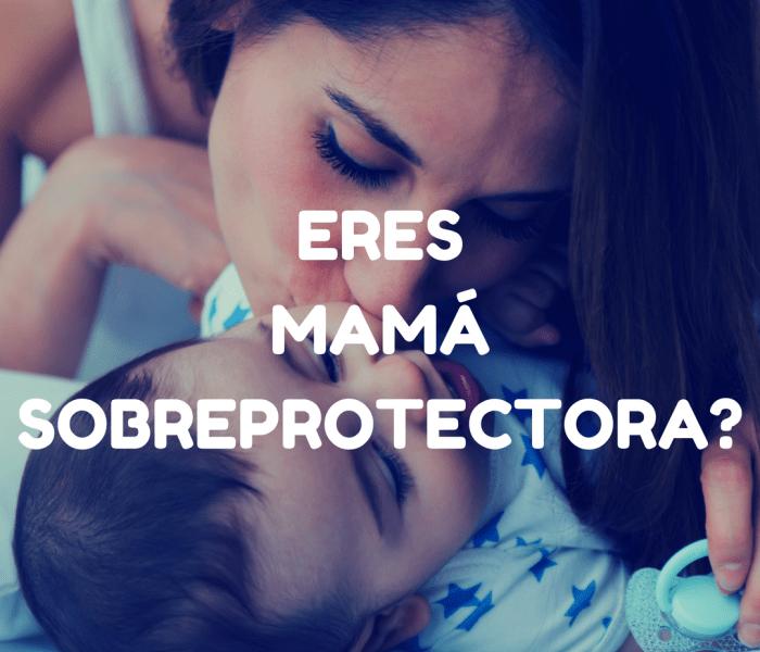 ¿Eres mamá sobreprotectora con tus hijos?