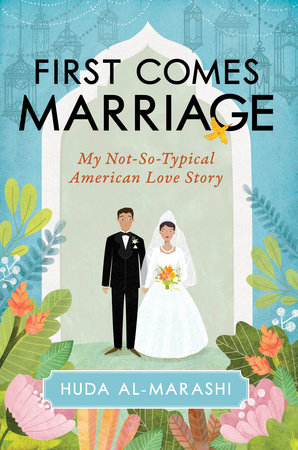 """A book cover of """"First Comes Marriage: My Not-So-Typical American Love Story"""" by Huda Al-Marashi. The cover depicts a drawing of a man and woman wearing bridal clothes, holding hands at an altar, framed by botanical design."""