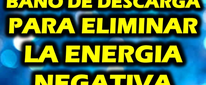 Baño de Descarga contra la energia negativa