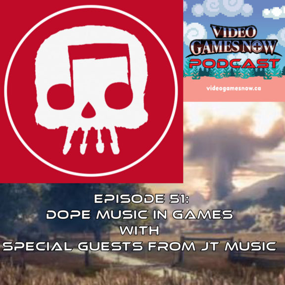 Video Games NOW Podcast Episode 51