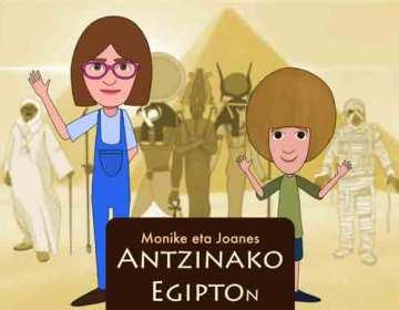 Monike eta Joanes Antzinako Egipton es un videojuego narrativo en euskera con las aventuras de dos niños dentro de la Gran Pirámide de Egipto.