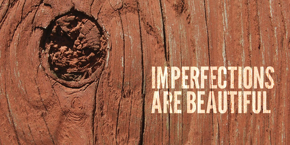 imperfections are beautiful