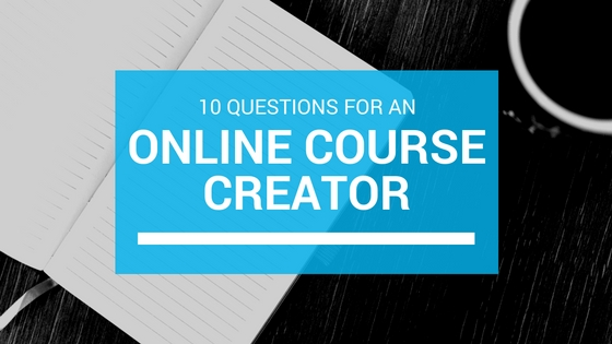 10 questions for an online course creator