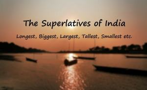Superlatives of India-Highest , Largest, Biggest, Longest