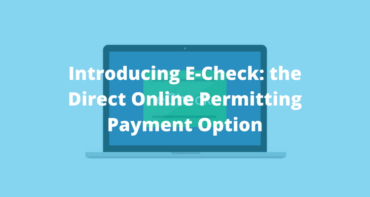 Introducing E-Check: the Direct Online Permitting Payment Option