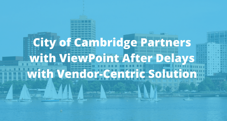 City of Cambridge Partners with ViewPoint After Delays with Vendor-Centric Solution