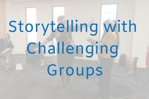 Storytelling with Challenging Groups