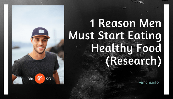 1 Reason Men Must Start Eating Healthy Food (Research)