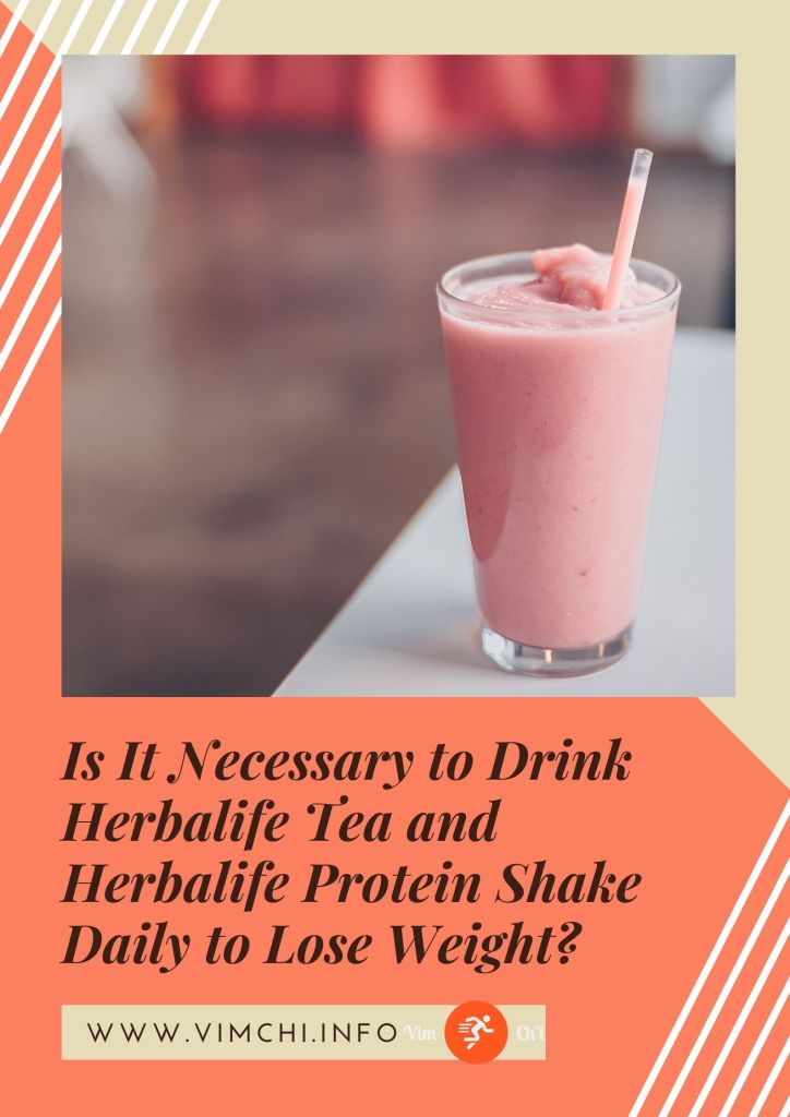 Is It Necessary to Drink Herbalife Tea and a Herbalife Protein Shake Daily to Lose Weight?