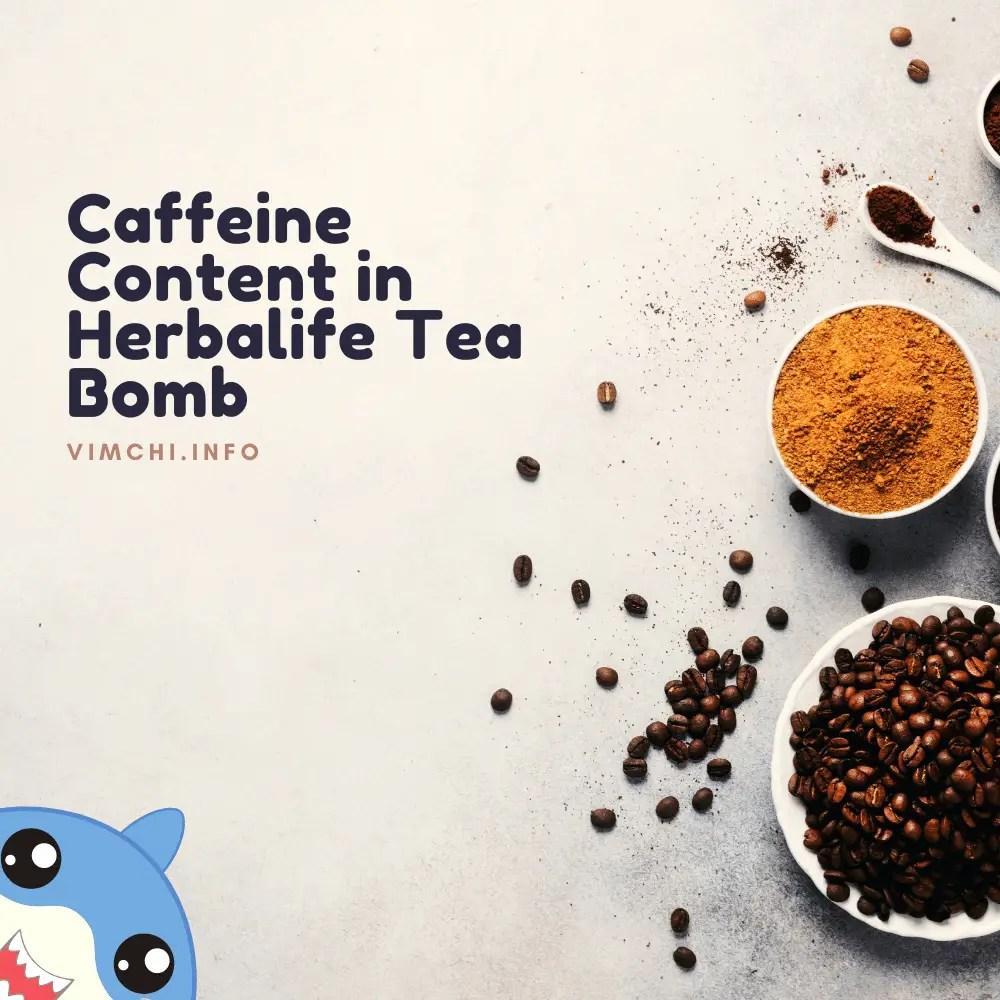 What is Herbalife Tea Bomb - caffeine content