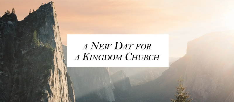A New Day for a Kingdom Church